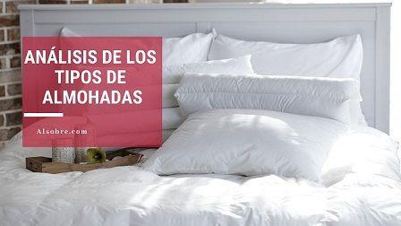 Análisis de los tipos de almohadas – ¿Cuál se adapta mejor a ti?